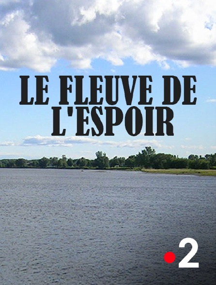 France 2 - Le fleuve de l'espoir