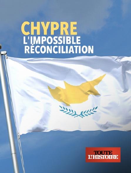 Toute l'histoire - Chypre, l'impossible réconciliation