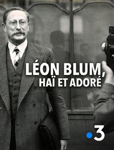 France 3 - Léon Blum, haï et adoré