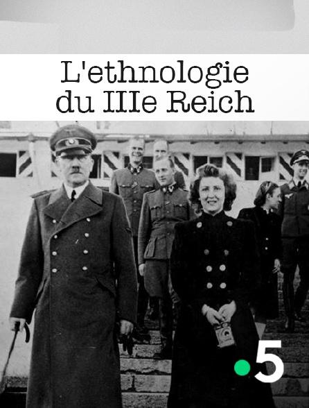 France 5 - L'ethnologie du IIIe Reich