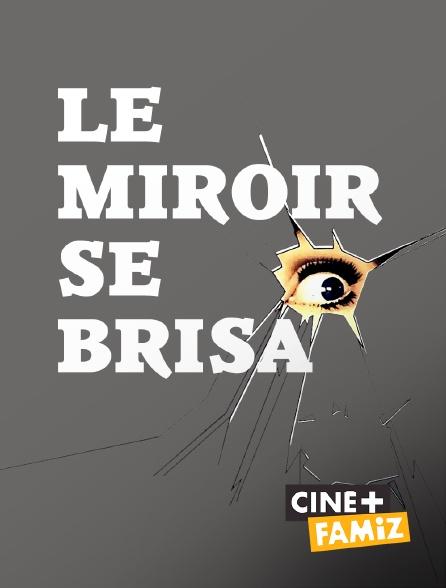 Ciné+ Famiz - Le miroir se brisa