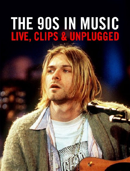 The 90s in Music : Live, Clips & Unplugged