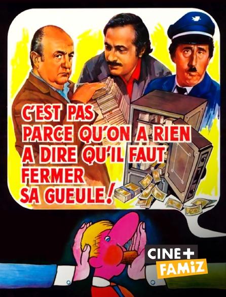 Ciné+ Famiz - C'est pas parce qu'on a rien à dire qu'il faut fermer sa gueule