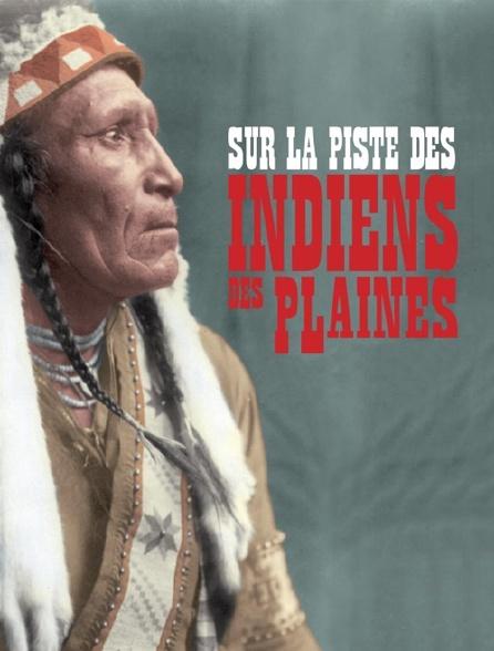 Sur la piste des Indiens des plaines