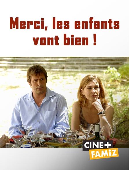 Ciné+ Famiz - Merci, les enfants vont bien !