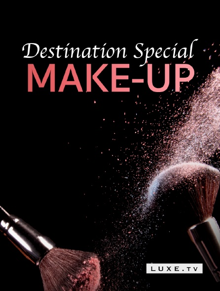Luxe TV - Destination Special : Make-Up