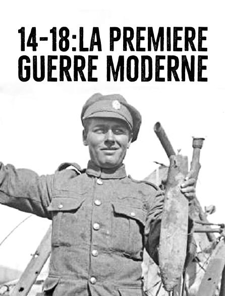 14-18 : la première guerre moderne