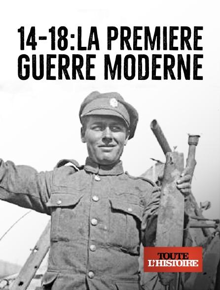 Toute l'histoire - 14-18 : la première guerre moderne