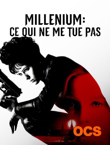OCS - Millenium : ce qui ne me tue pas