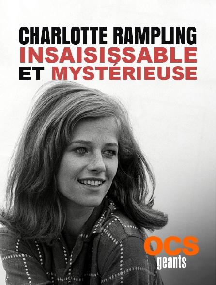 OCS Géants - Charlotte Rampling, insaisissable et mystérieuse