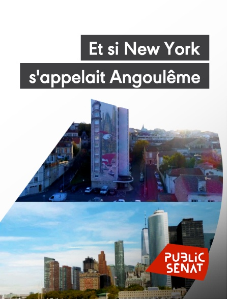 Public Sénat - Et si New York s'appelait Angoulême