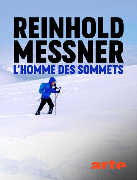 Arte - Reinhold Messner, l'homme des sommets