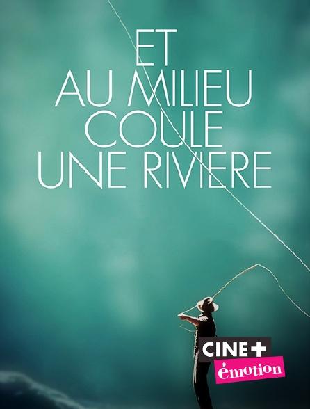 Ciné+ Emotion - Et au milieu coule une rivière