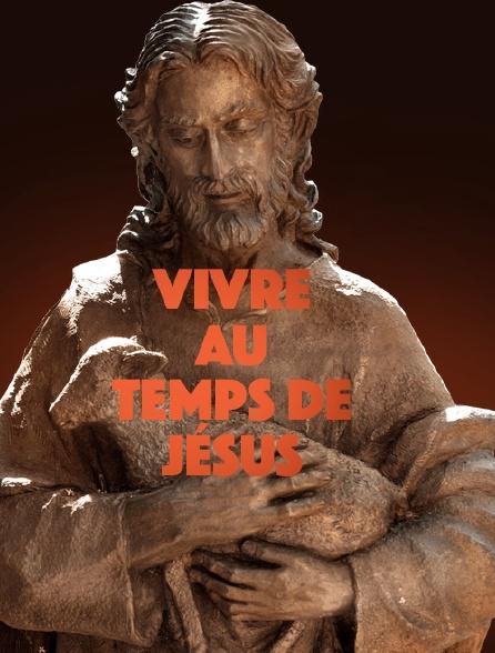 Vivre au temps de Jésus