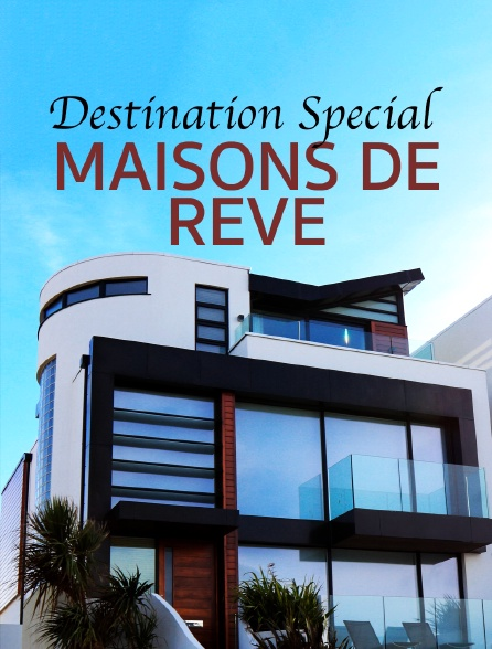 Destination Special : Maisons De Reve