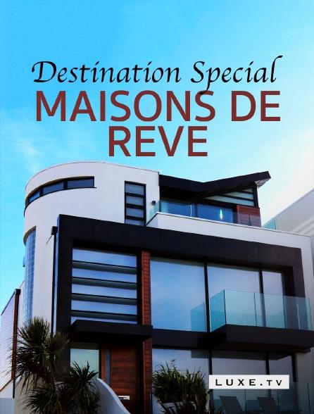 Luxe TV - Destination Special : Maisons De Reve