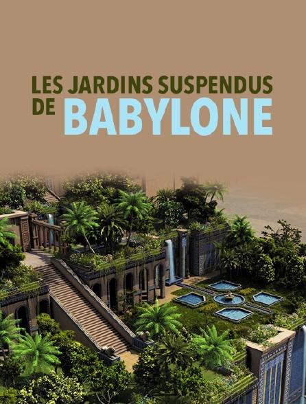 Les jardins suspendus de Babylone en Streaming - Molotov.tv