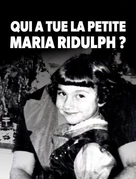 Qui a tué la petite Maria Ridulph ?