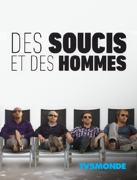 TV5MONDE - Des soucis et des hommes