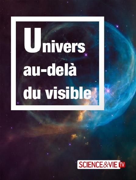 Science et Vie TV - Univers, au-delà du visible