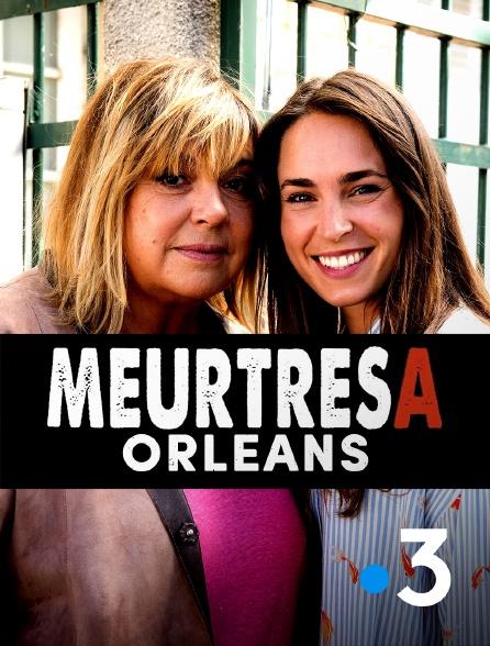 France 3 - Meurtres A : Orléans