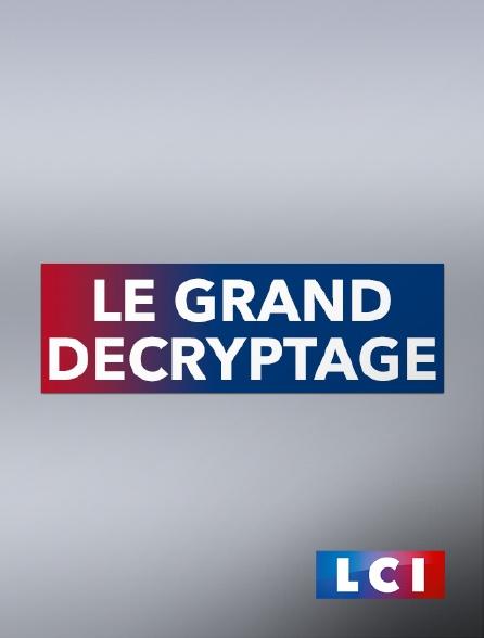 LCI - Le grand décryptage