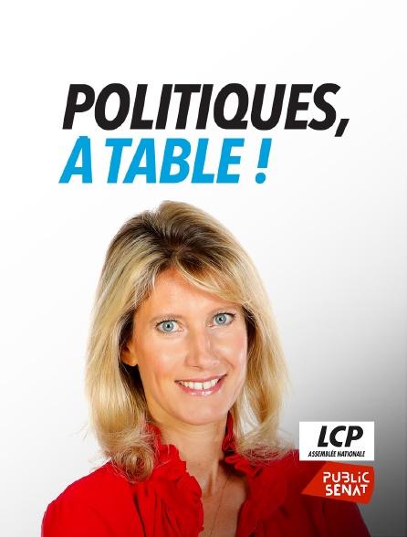 LCP Public Sénat - Politiques, à table !