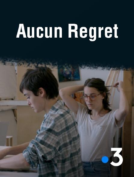 France 3 - Aucun regret