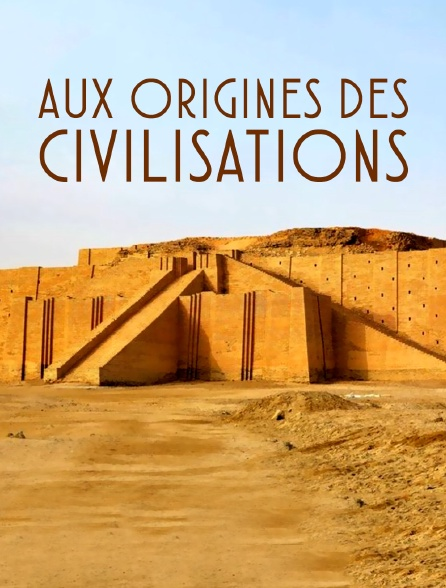 Aux origines des civilisations