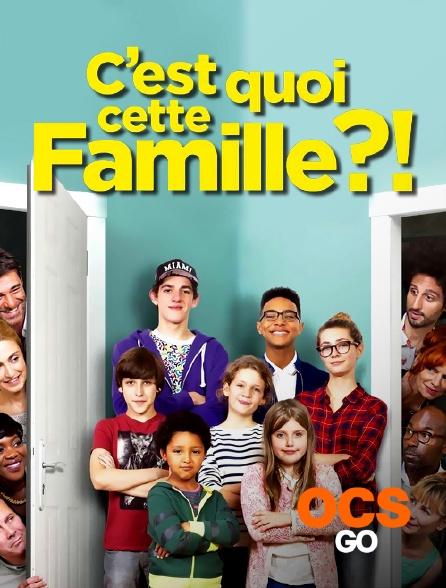 OCS Go - C'est quoi cette famille ?!