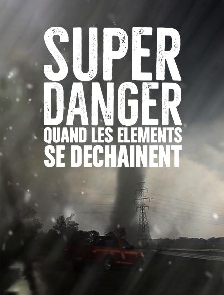 Super danger : quand les éléments se déchaînent