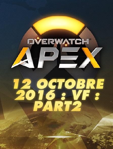 Apex League Overwatch : 12 Octobre 2016 : Vf : Part2