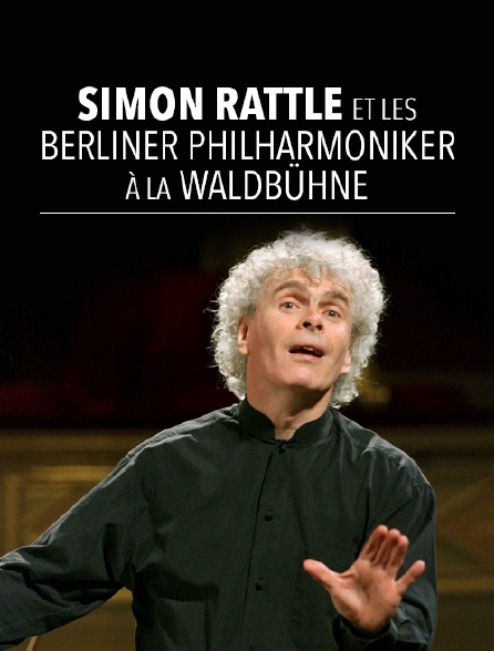 Simon Rattle et les Berliner Philharmoniker à la Waldbühne