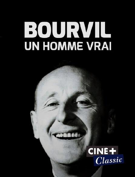 Ciné+ Classic - Bourvil, un homme vrai