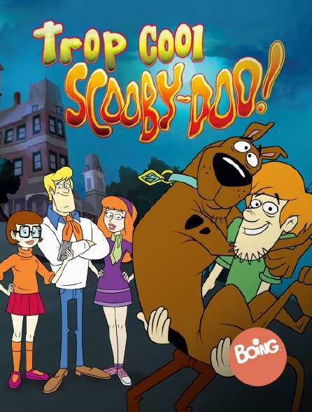 Boing - Trop cool, Scooby-Doo !