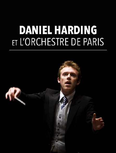 Daniel Harding et l'Orchestre de Paris