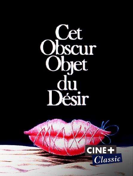 Ciné+ Classic - Cet obscur objet du désir