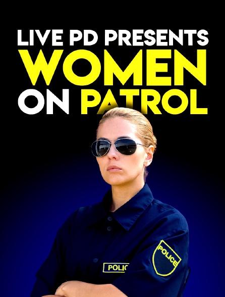 Live PD Presents : Women on Patrol