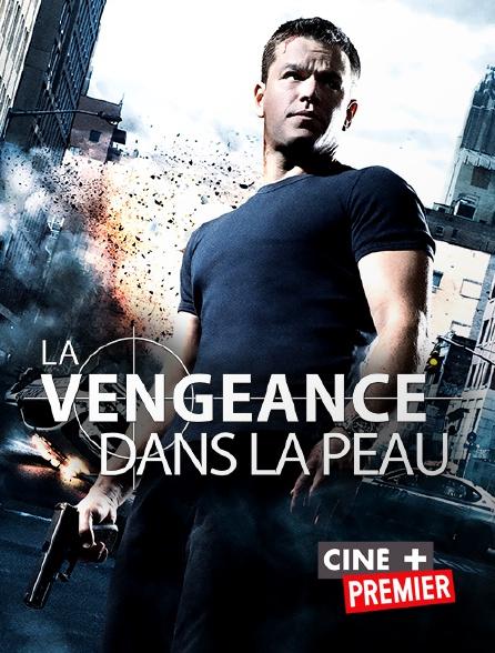 Ciné+ Premier - La vengeance dans la peau