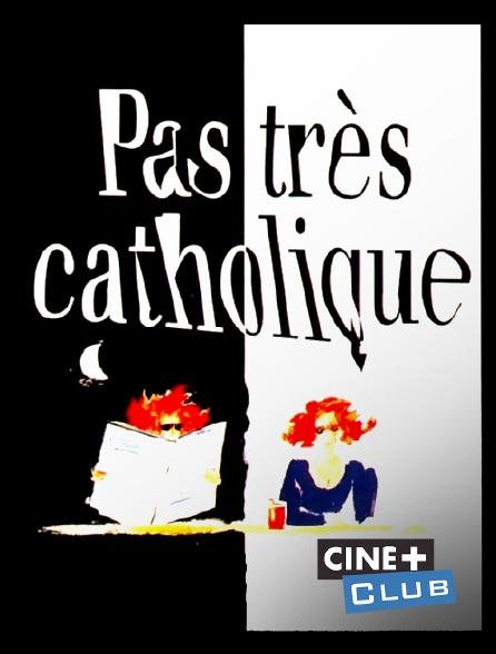 Ciné+ Club - Pas très catholique