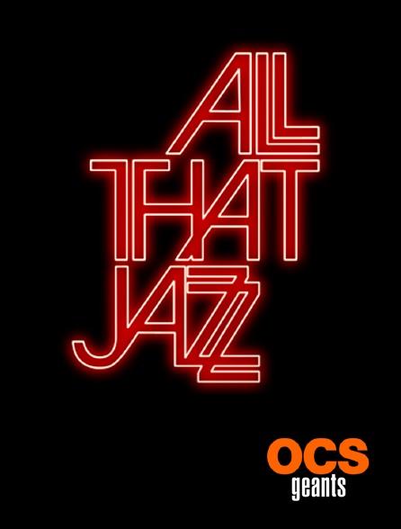 OCS Géants - All That Jazz : que le spectacle commence