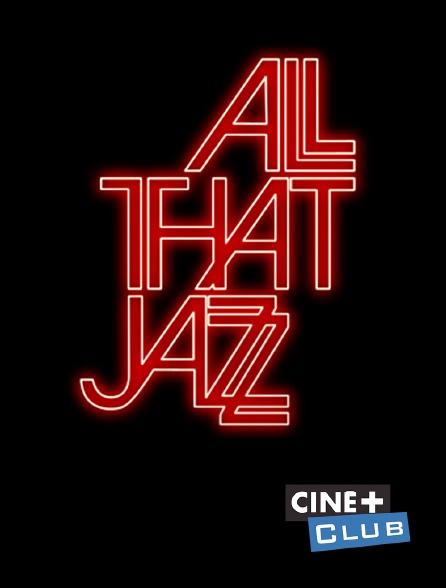 Ciné+ Club - All That Jazz : que le spectacle commence