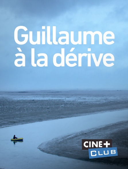 Ciné+ Club - Guillaume à la dérive