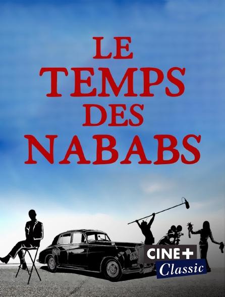 Ciné+ Classic - Le temps des nababs