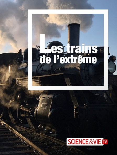Science et Vie TV - Les trains de l'extrême *2016