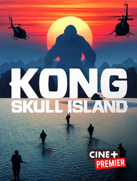 Ciné+ Premier - Kong : Skull Island