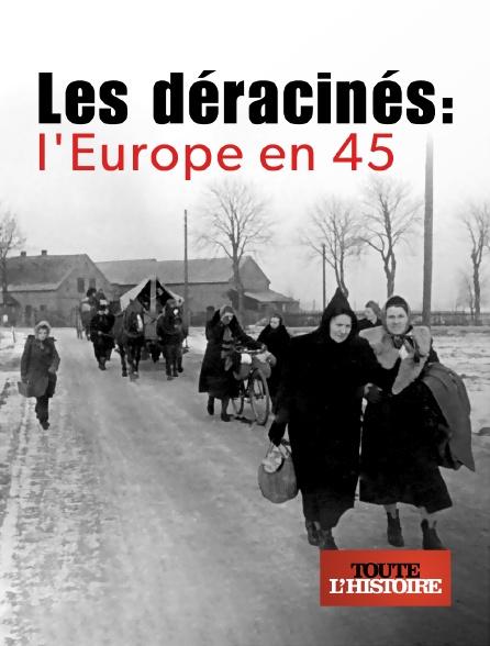 Toute l'histoire - Les déracinés : l'Europe en 45