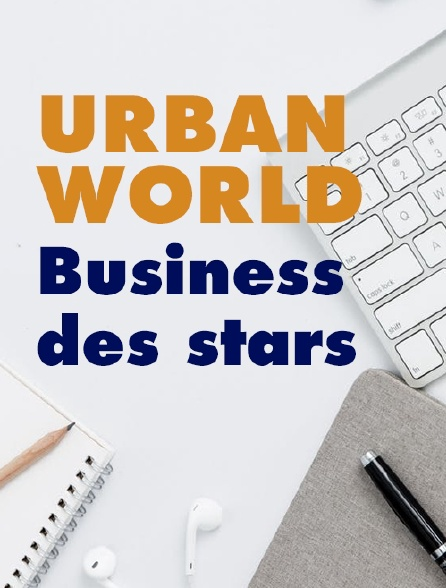 Urban World : Business des stars / star business ?