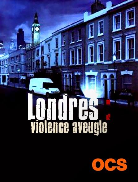 OCS - Londres : violence aveugle