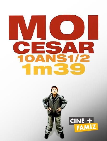 Ciné+ Famiz - Moi César, 10 ans 1/2, 1m39